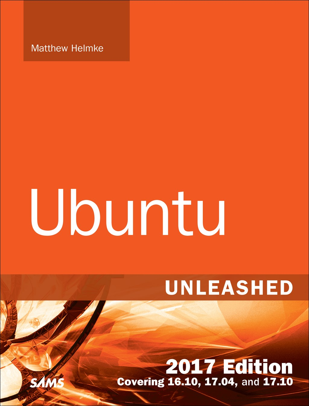 Ubuntu Unleashed 2017 Edition (Includes Content Update Program): Covering 16.10, 17.04, 17.10, 12th Edition