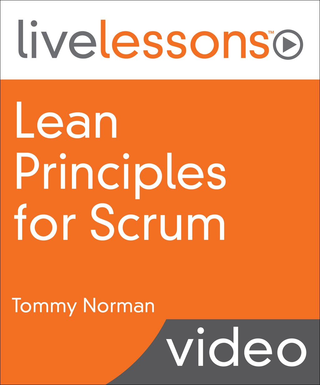 Lean Principles for Scrum LiveLessons (Video Training)