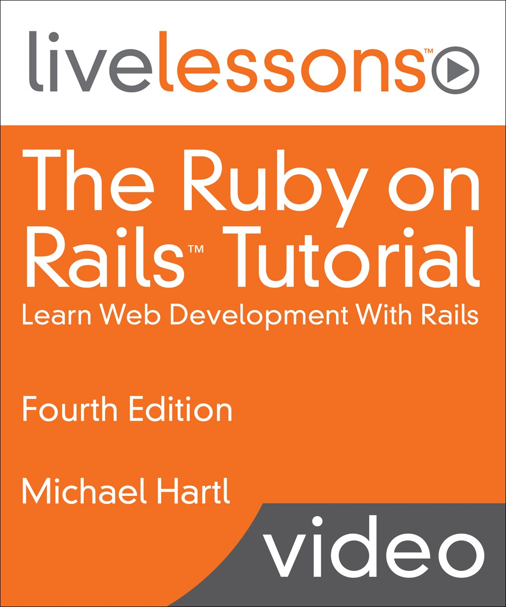 Ruby on Rails Tutorial LiveLessons, The: Learn Web Development With Rails, 4th Edition