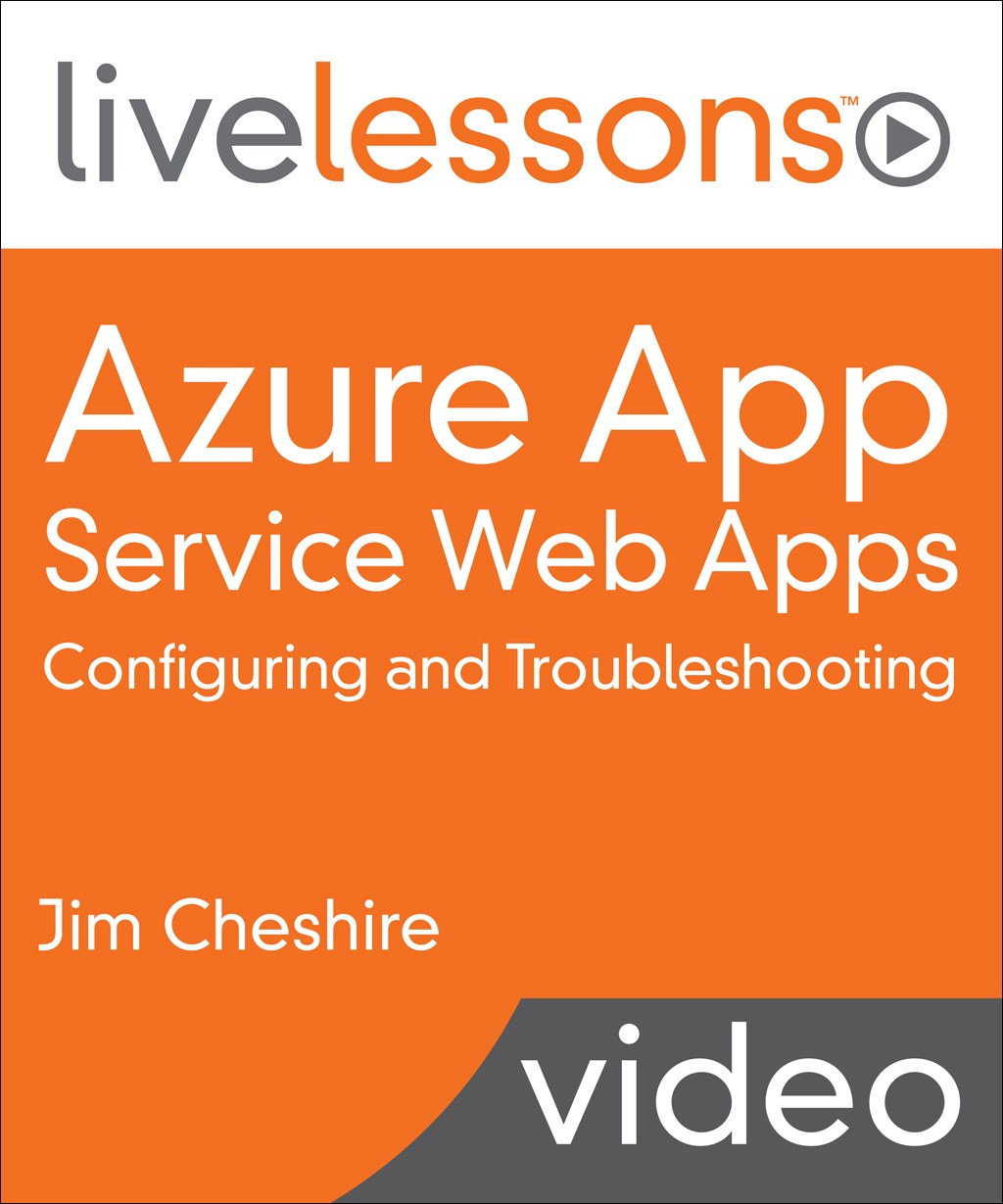 Azure App Service Web Apps: Configuring and Troubleshooting LiveLessons (Video Training)