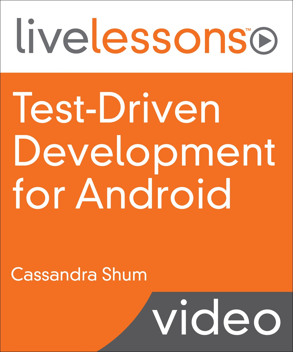 Test-Driven Development (TDD) for Android LiveLessons