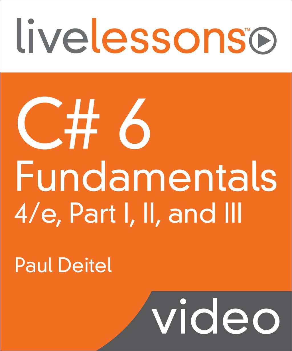C# 6 Fundamentals LiveLessons Parts I, II, and III, 4th Edition