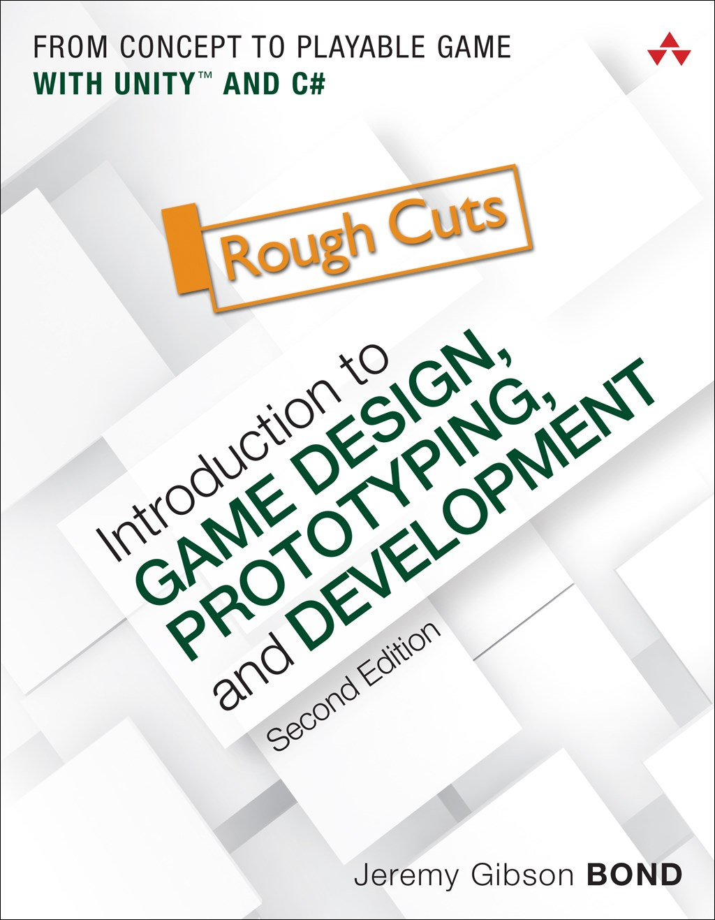 Introduction to Game Design, Prototyping, and Development: From Concept to Playable Game with Unity and C#, Rough Cuts, 2nd Edition