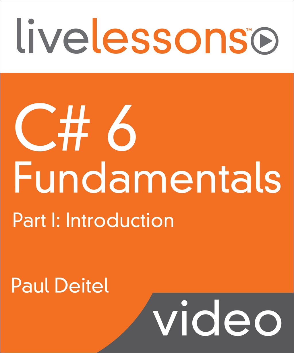 C# 6 Fundamentals LiveLessons Part I: Introduction, 4th Edition