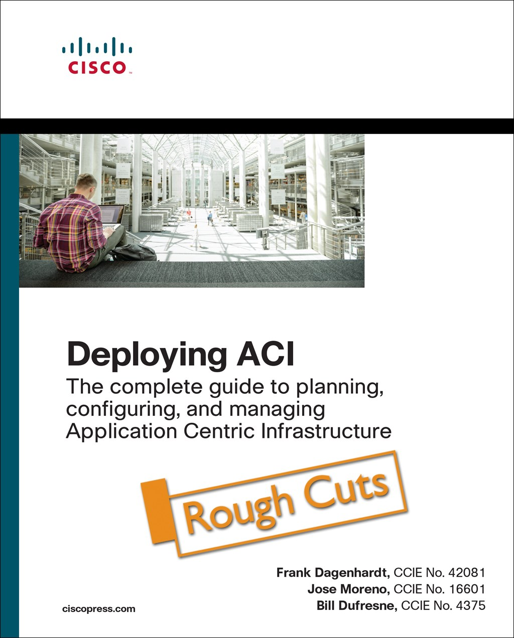 Deploying ACI: The complete guide to planning, configuring, and managing Application Centric Infrastructure, Rough Cuts