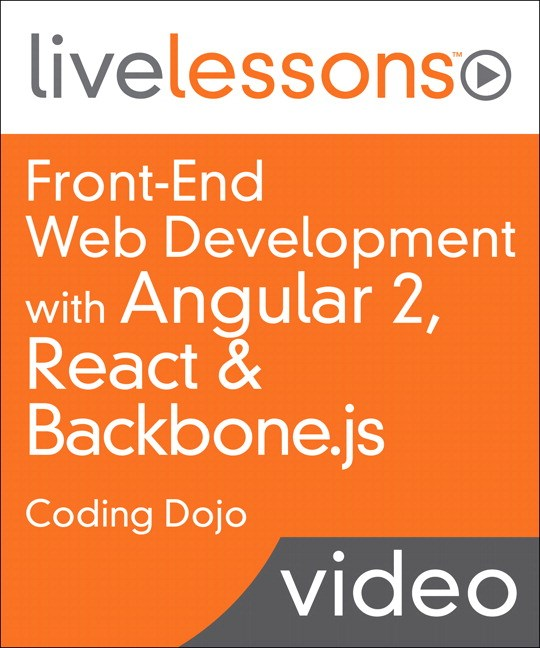 Front-End Web Development with Angular 2, React & Backbone.js LiveLessons (Video Training)