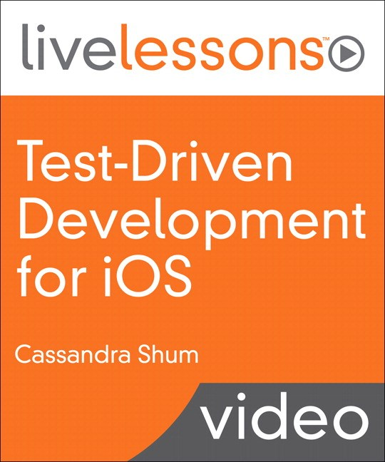 Test-Driven Development for iOS LiveLessons (Video Training): Using Continuous Integration and Continuous Delivery