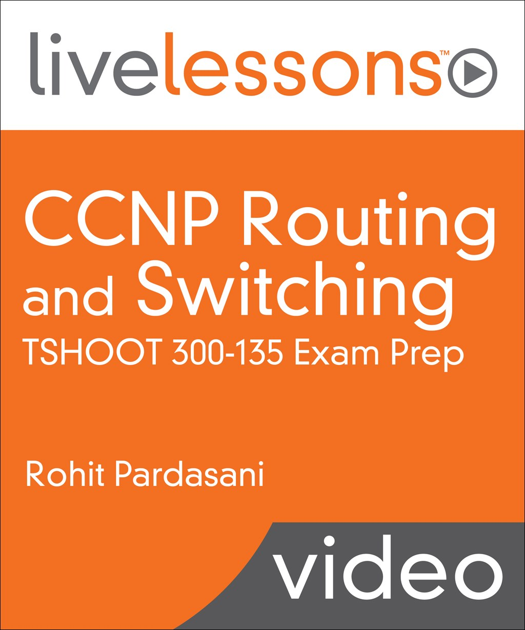 CCNP Routing and Switching TSHOOT 300-135 Exam Prep LiveLessons