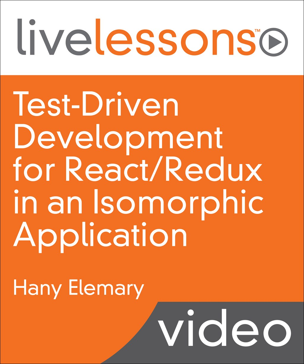 Test-Driven Development for React/Redux in an Isomorphic Application LiveLessons (Video Training)
