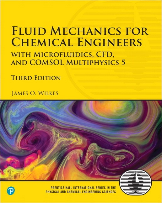 Fluid Mechanics for Chemical Engineers: with Microfluidics, CFD, and COMSOL Multiphysics 5, 3rd Edition