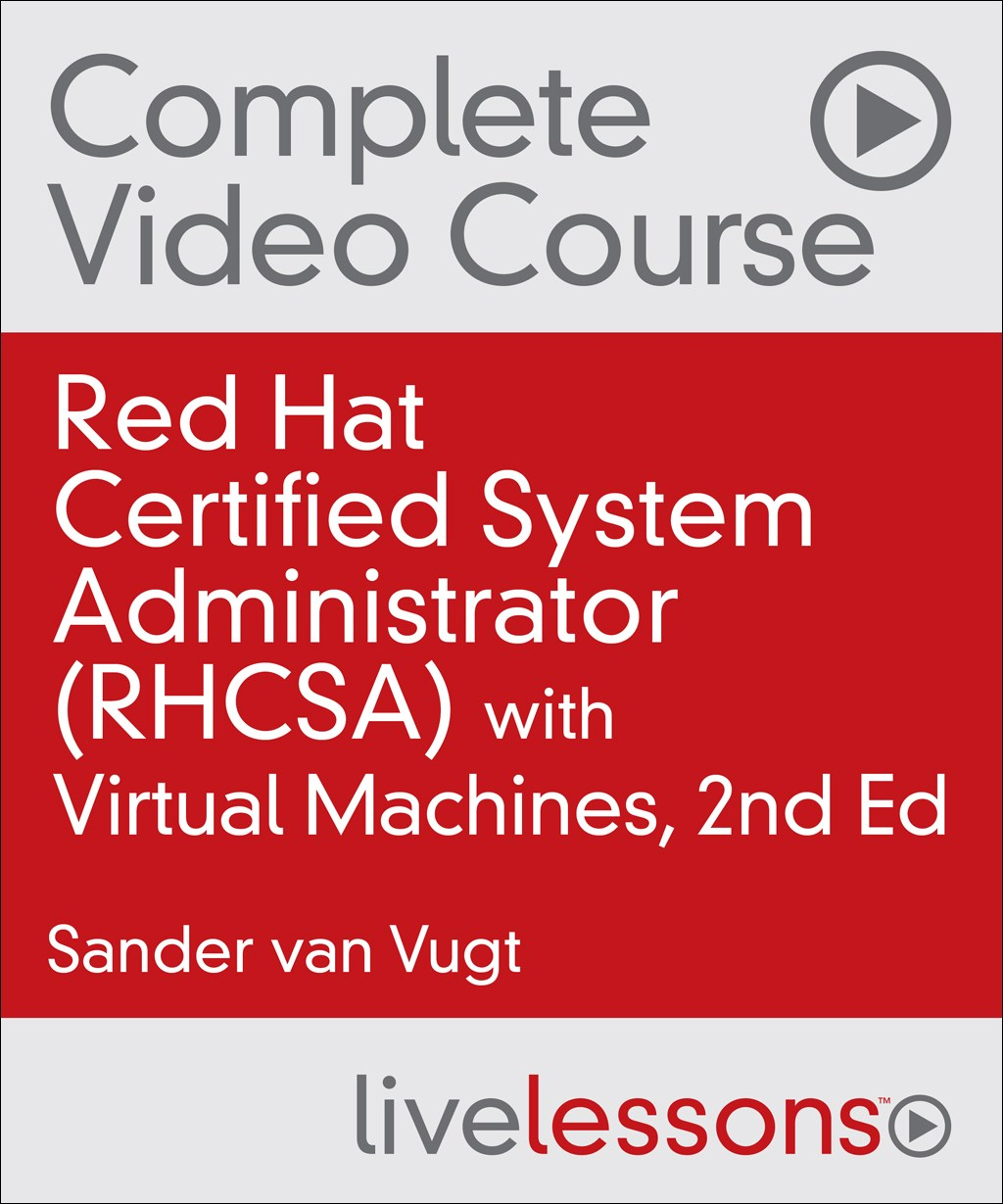 Red Hat Certified System Administrator (RHCSA) Complete Video Course with Virtual Machines, 2nd Edition