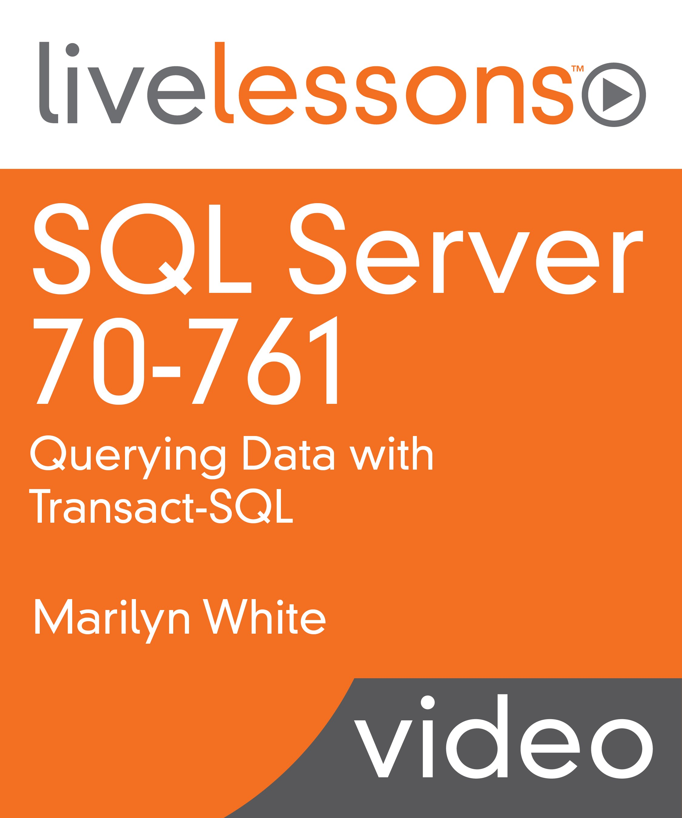 SQL Server 70-761: Querying Data with Transact-SQL LiveLessons