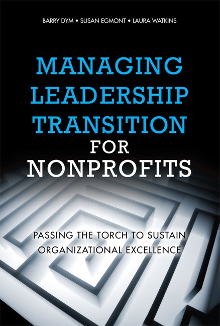 Managing Leadership Transition for Nonprofits: Passing the Torch to Sustain Organizational Excellence (Paperback)