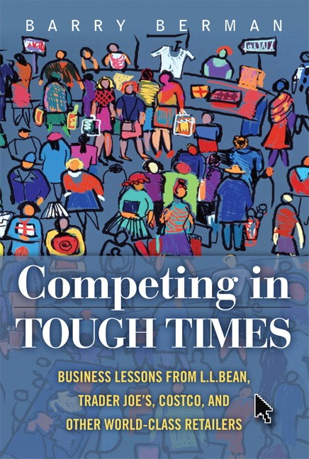 Competing in Tough Times: Business Lessons from L.L.Bean, Trader Joe's, Costco, and Other World-Class Retailers (Paperback)