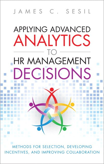 Applying Advanced Analytics to HR Management Decisions: Methods for Selection, Developing Incentives, and Improving Collaboration (Paperback)