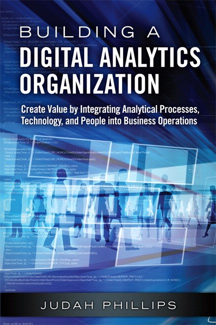 Building a Digital Analytics Organization: Create Value by Integrating Analytical Processes, Technology, and People into Business Operations (Paperback)