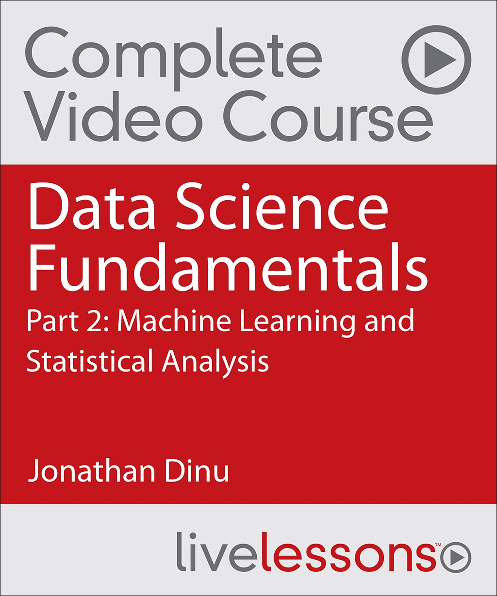 Data Science Fundamentals Part 2, Complete Video Course: Machine Learning and Statistical Analysis