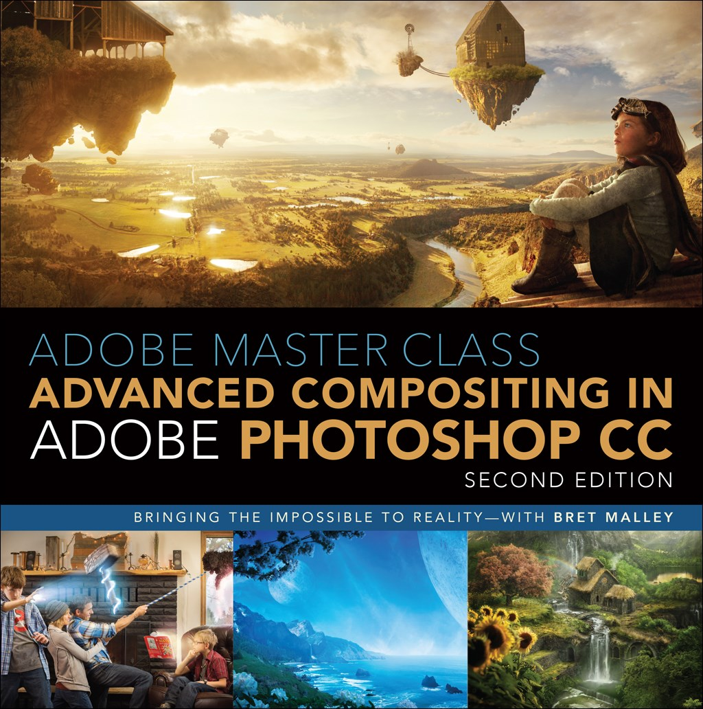 Adobe Master Class: Advanced Compositing in Photoshop: Bringing the Impossible to Reality with Bret Malley, 2nd Edition