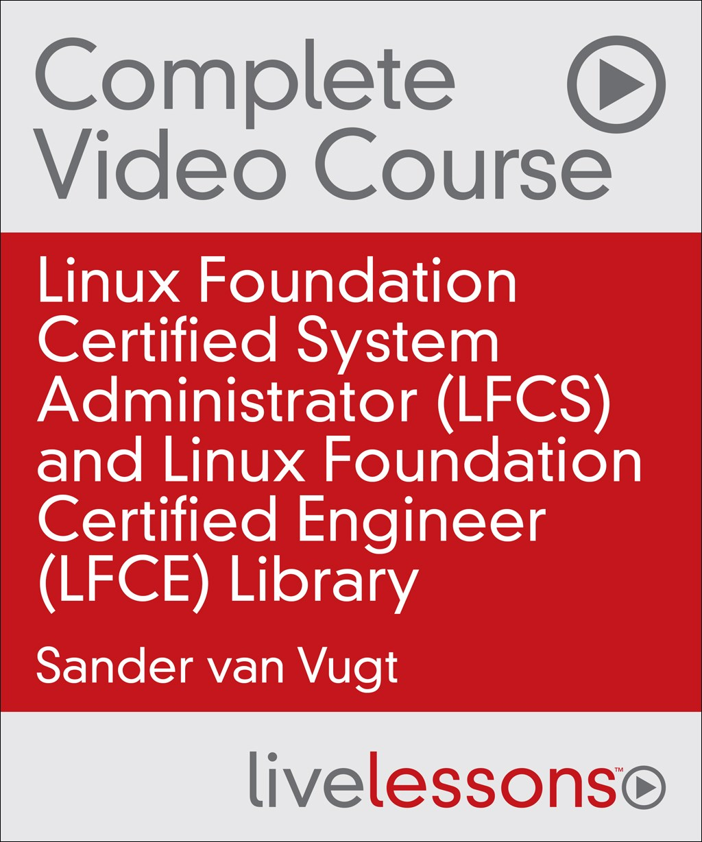 Linux Foundation Certified System Administrator (LFCS) and Linux Foundation Certified Engineer (LFCE) Complete Video Course Library