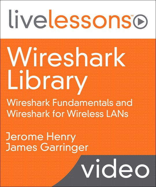 Wireshark LiveLessons Library: Wireshark Fundamentals and Wireshark for Wireless LANs