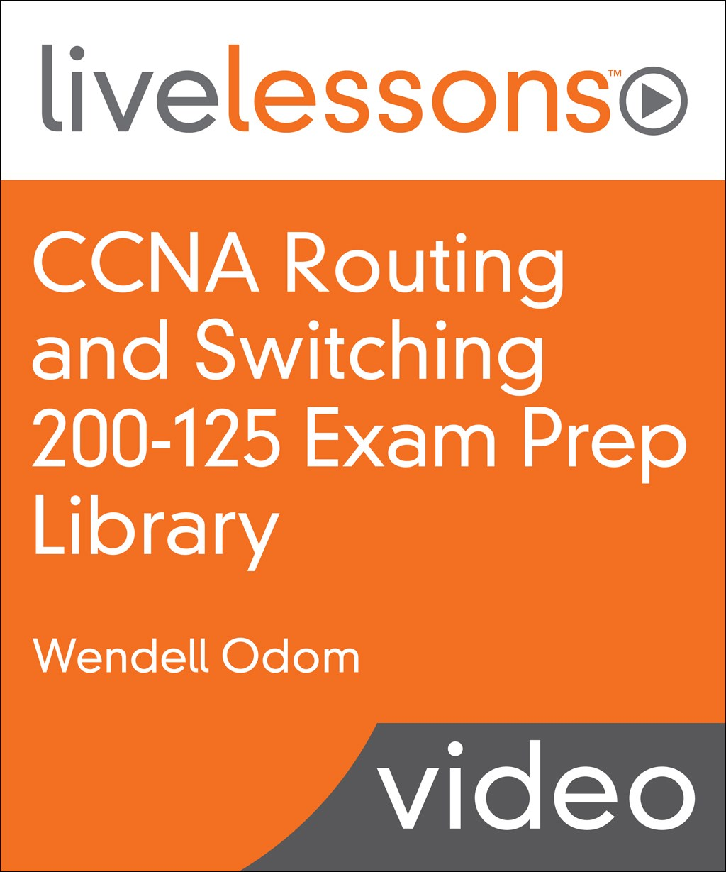CCNA Routing and Switching 200-125 Exam Prep LiveLessons Library