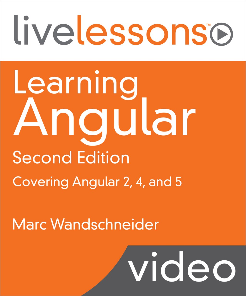 Learning Angular LiveLessons: Covering Angular 2 and Angular 4 (Video Training), 2nd Edition