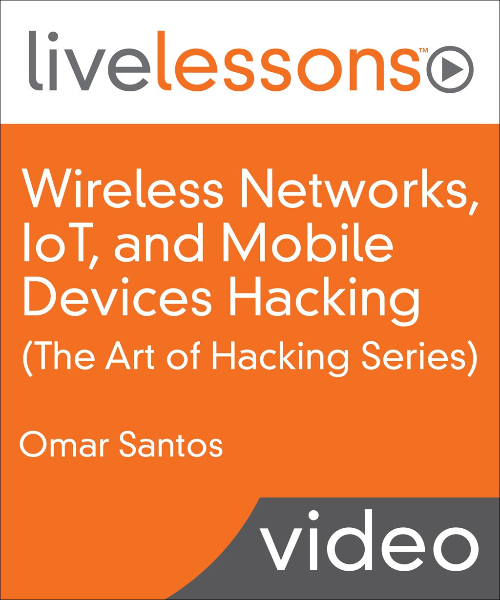 Wireless Networks, IoT, and Mobile Devices Hacking
