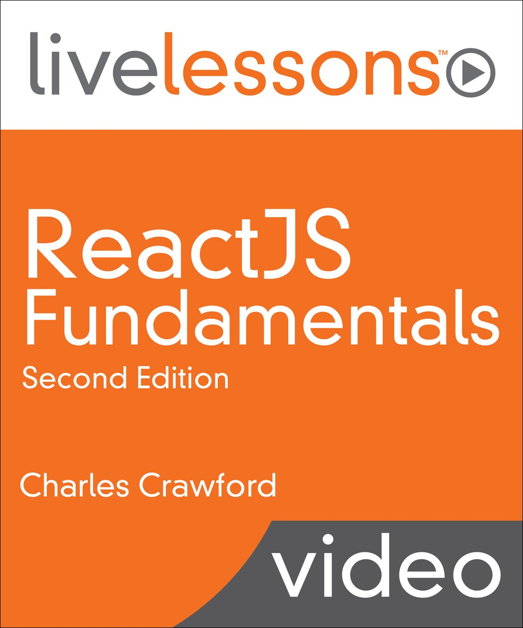 ReactJS Fundamentals LiveLessons (Video Training), 2nd Edition