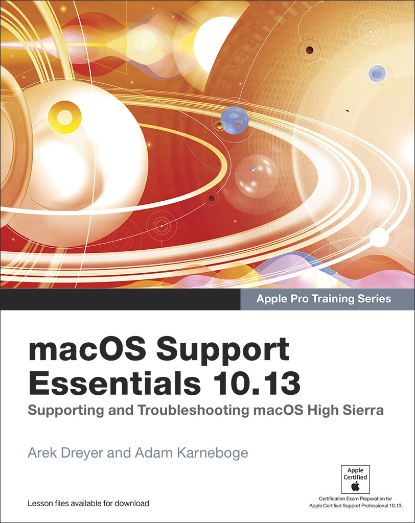 macOS Support Essentials 10.13 - Apple Pro Training Series: Supporting and Troubleshooting macOS High Sierra, Web Edition