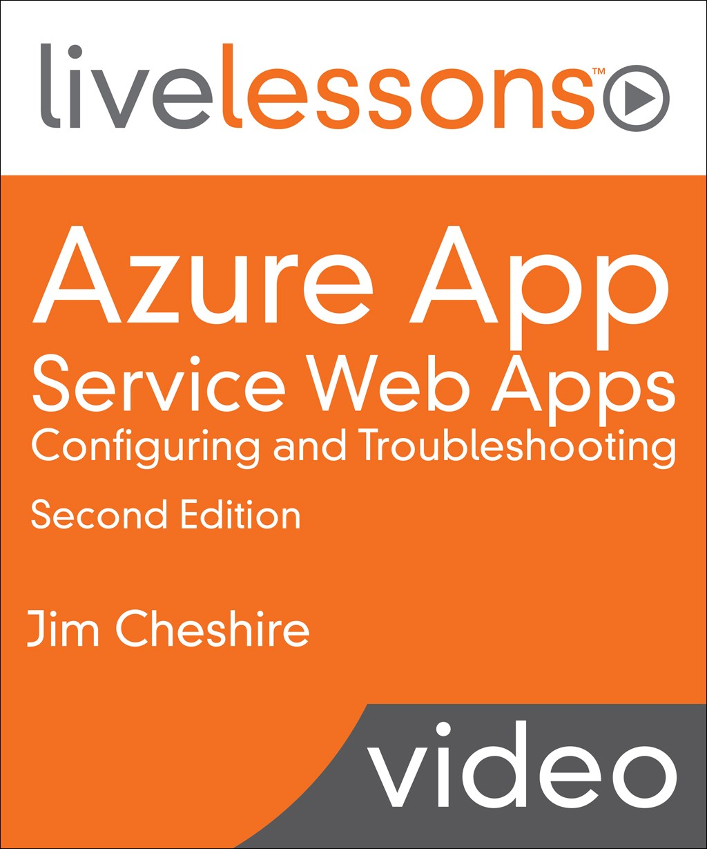 Azure App Service Web Apps: Configuring and Troubleshooting LiveLessons (Video Training), Downloadable Video, 2nd Edition