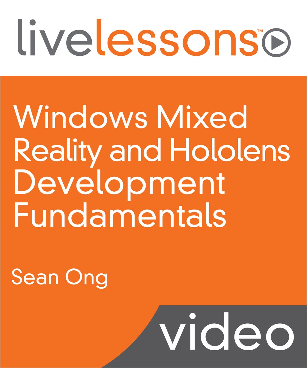 Windows Mixed Reality and Hololens Development Fundamentals LiveLessons (Video Training)