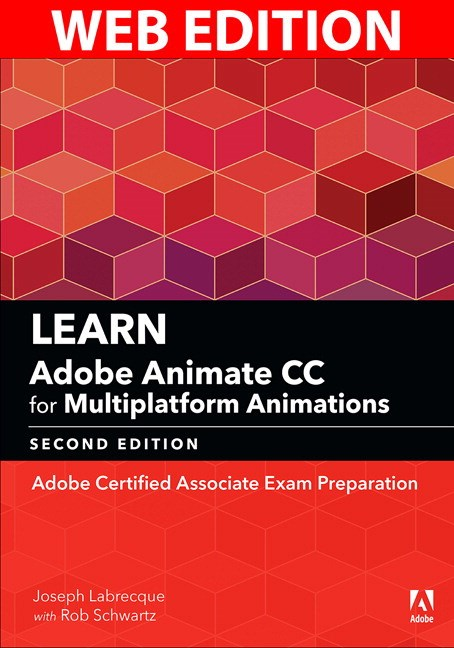 Learn Adobe Animate CC for Multiplatform Animations: Adobe Certified Associate Exam Preparation (Web Edition), 2nd Edition