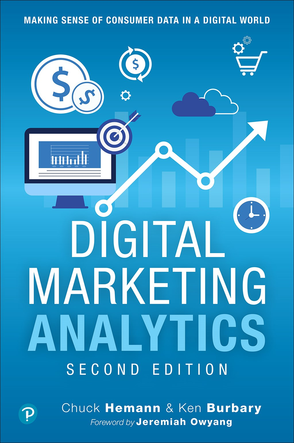 Digital Marketing Analytics: Making Sense of Consumer Data in a Digital World, 2nd Edition