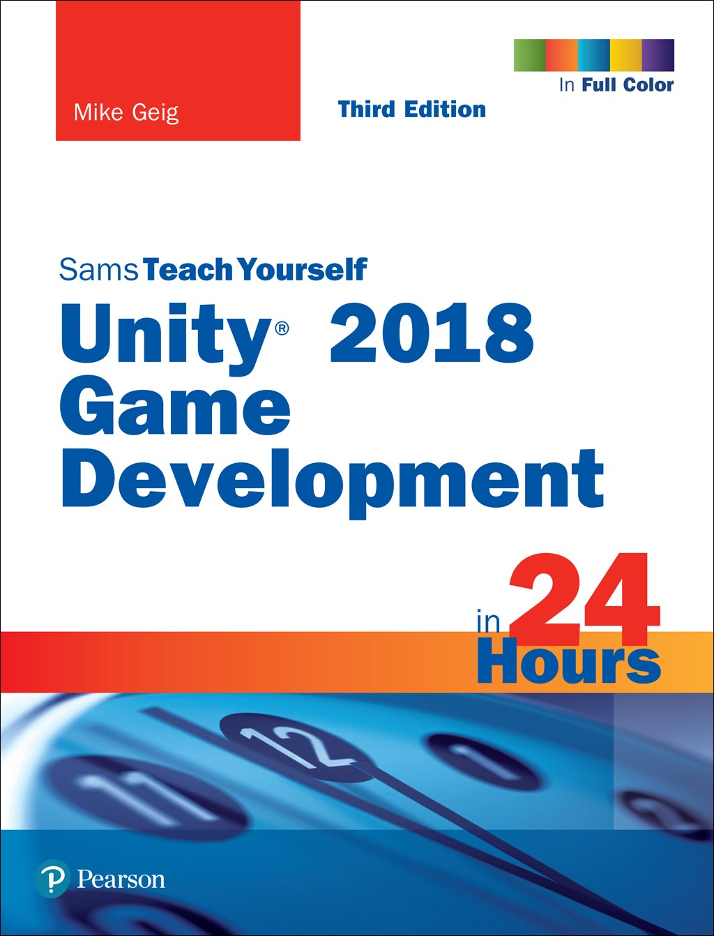 Unity 2018 Game Development in 24 Hours, Sams Teach Yourself, 3rd