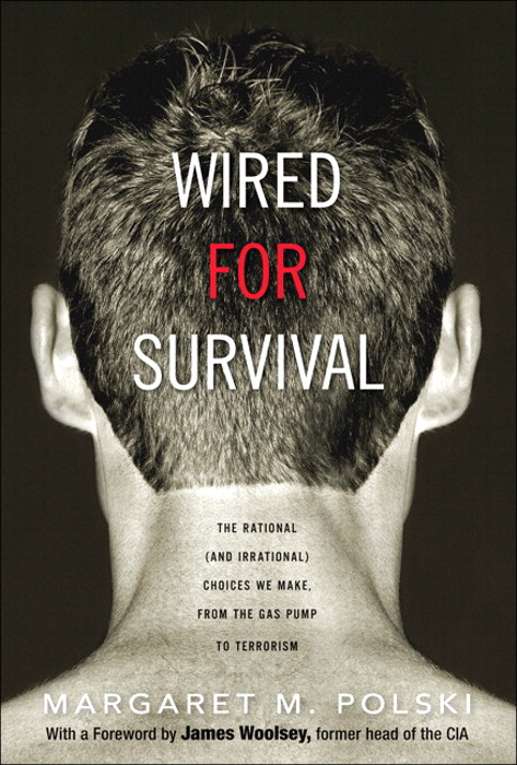 Wired for Survival: The Rational (and Irrational) Choices We Make, from the Gas Pump to Terrorism