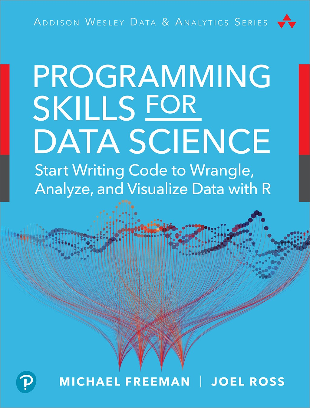 Programming Skills for Data Science: Start Writing Code to Wrangle, Analyze, and Visualize Data with R (All Inclusive)