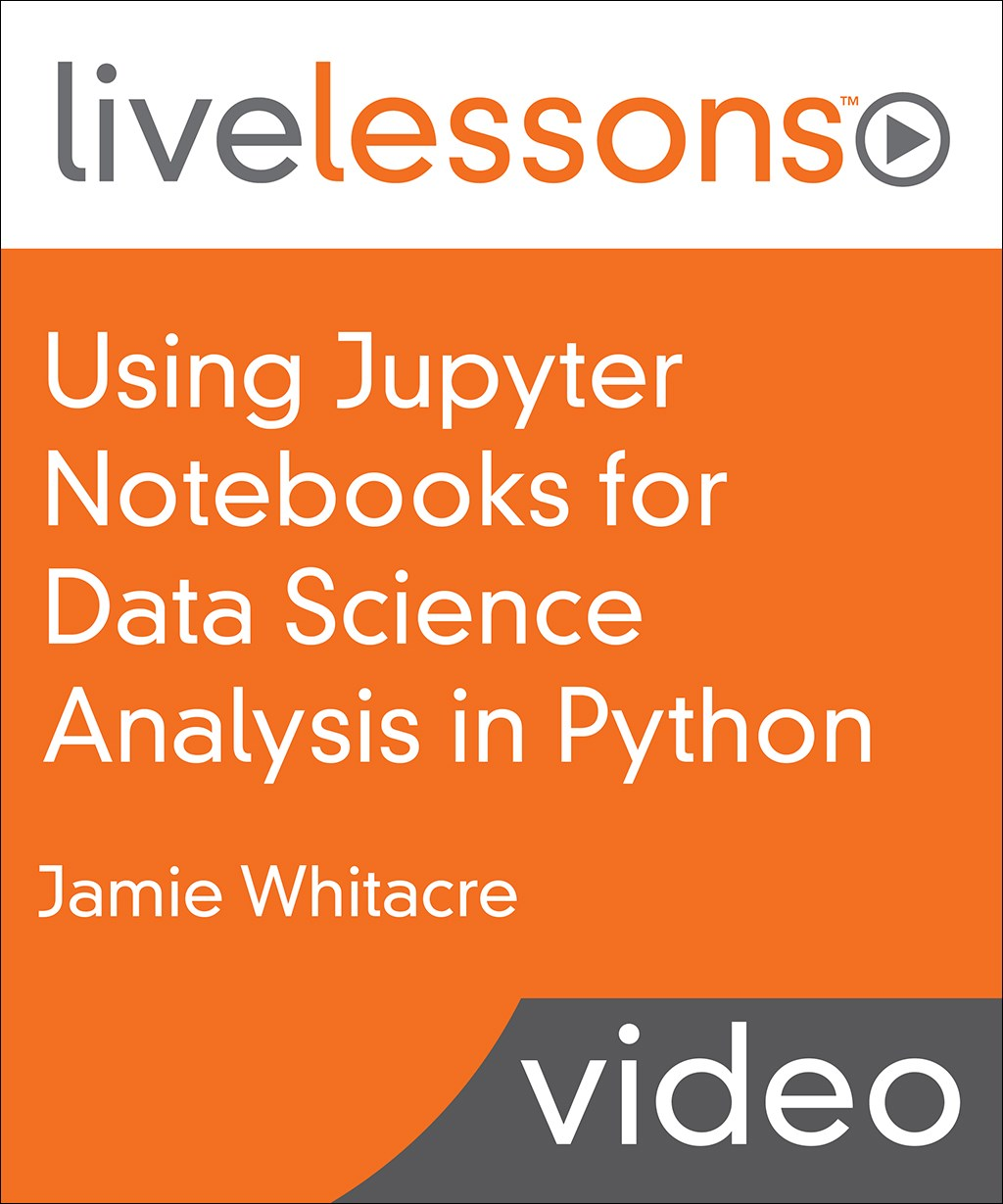 Using Jupyter Notebooks for Data Science Analysis in Python LiveLessons (Video Training)