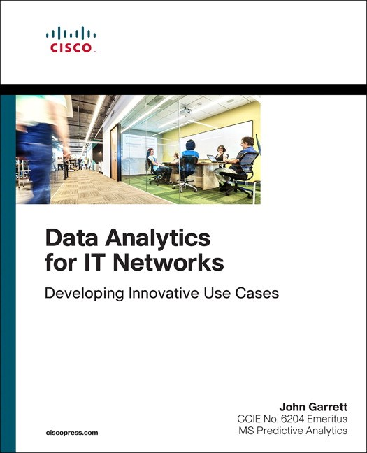 Data Analytics for IT Networks: Developing Innovative Use Cases