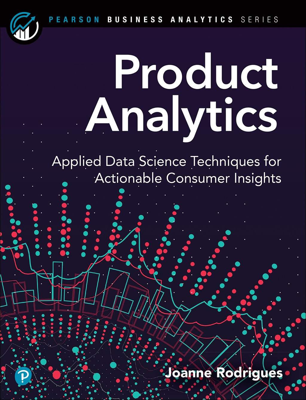 Product Analytics: Applied Data Science Techniques for Actionable Consumer Insights