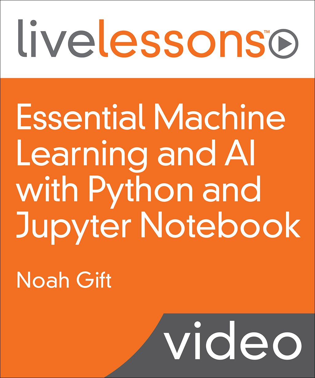 Essential Machine Learning and AI with Python and Jupyter Notebook LiveLessons