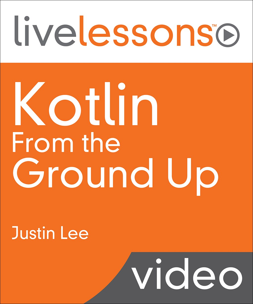 Kotlin From the Ground Up LiveLessons