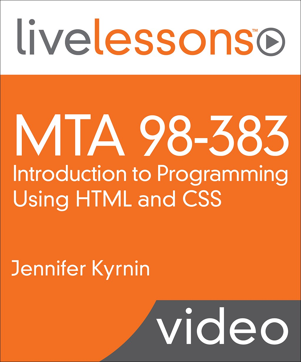 MTA 98-383: Introduction to Programming Using HTML and CSS LiveLessons (Video Training)