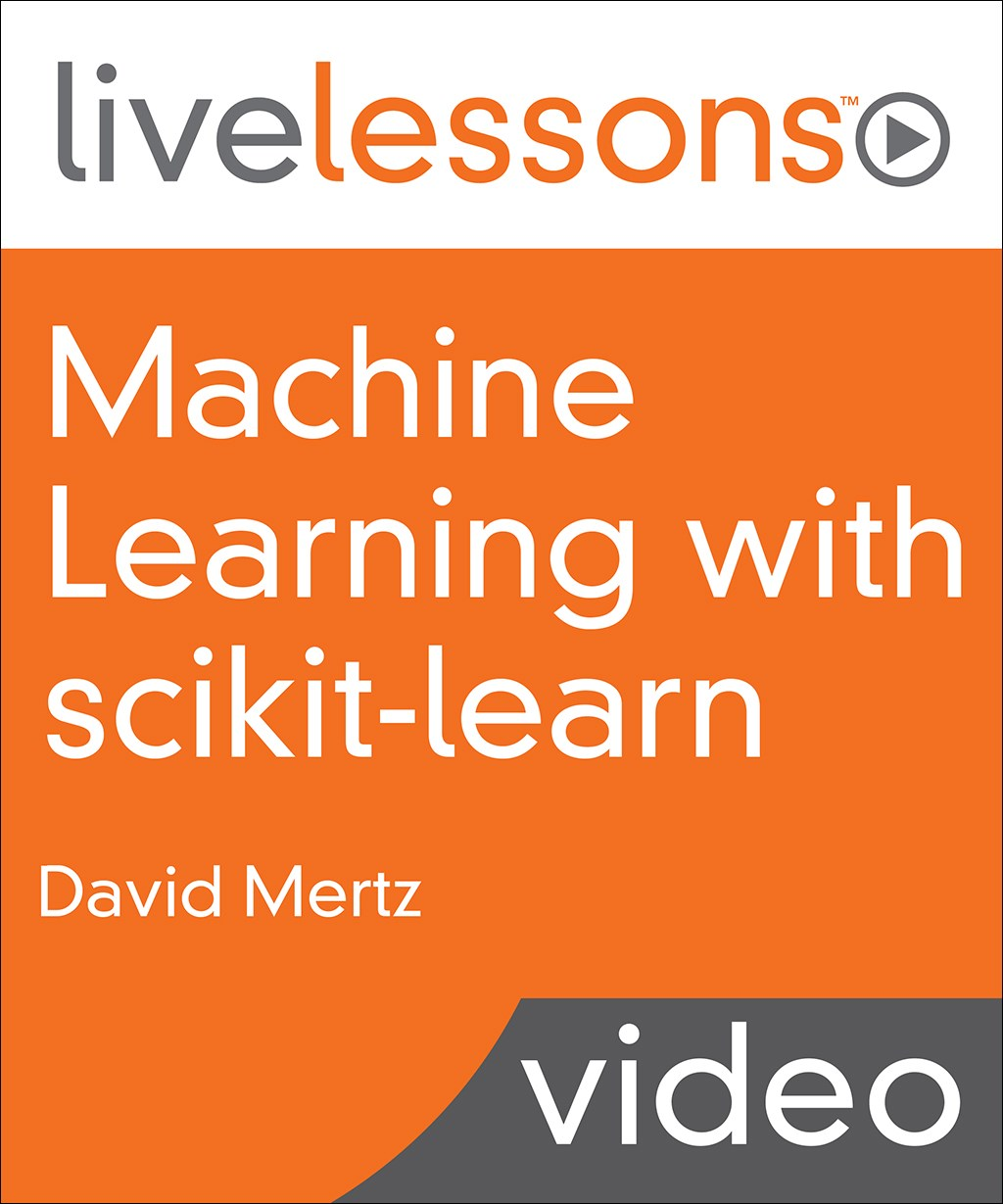 Machine Learning with scikit-learn LiveLessons (Video Training)