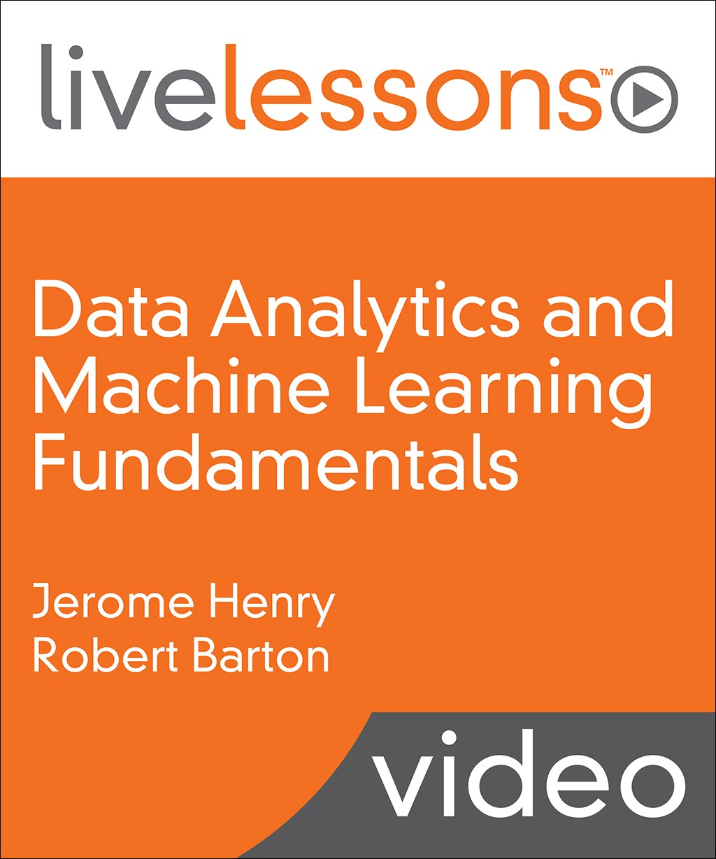 Data Analytics and Machine Learning Fundamentals LiveLessons (Video Training)