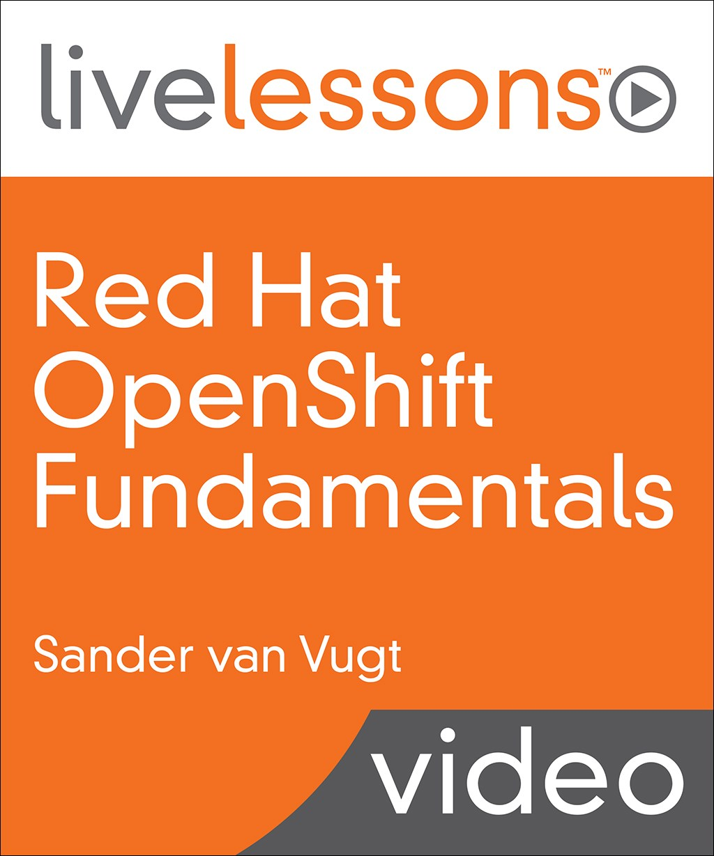 Red Hat OpenShift Fundamentals LiveLessons, 3rd Edition