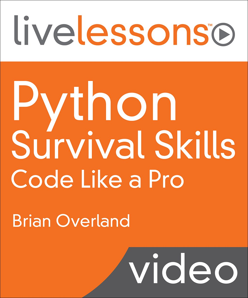 Python Survival Skills LiveLessons: Code Like a Pro (Video Training)
