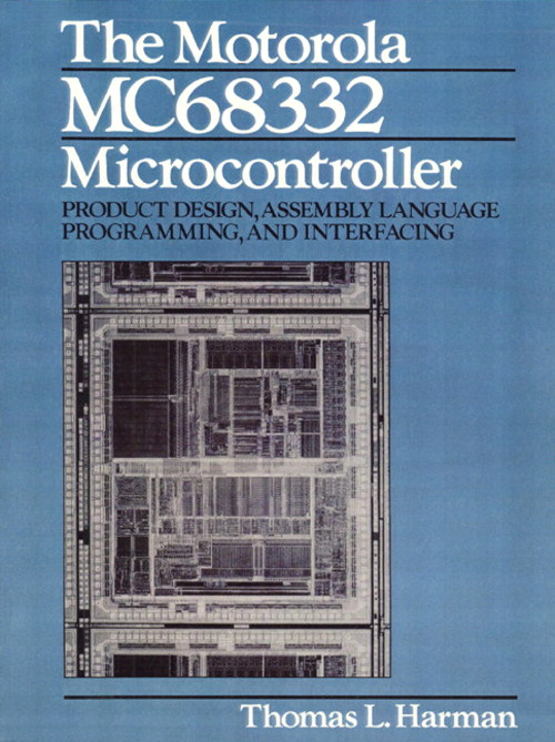 Motorola MC68332 Microcontroller, The: Product Design, Assembly Language Programming and Interfacing