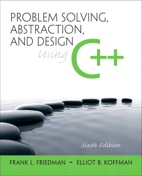 Problem Solving, Abstraction, and Design using C++, 6th Edition