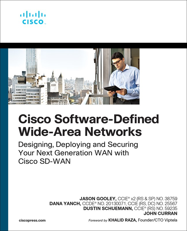 Cisco Software-Defined Wide Area Networks: Designing, Deploying and Securing Your Next Generation WAN with Cisco SD-WAN