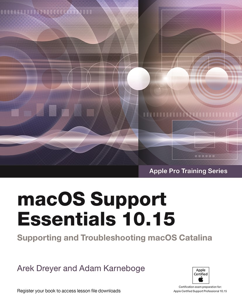 macOS Support Essentials 10.15 - Apple Pro Training Series:Supporting and Troubleshooting macOS Catalina